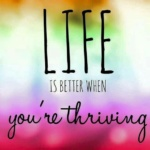life is better when u r thriving